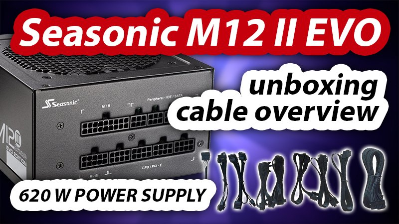 Seasonic M12II 620 Evo Edition 620W Power Supply | Unboxing + Cable Overview | updated