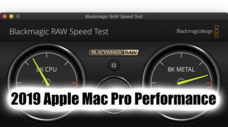 2019 Apple Mac Pro Blackmagic RAW performance