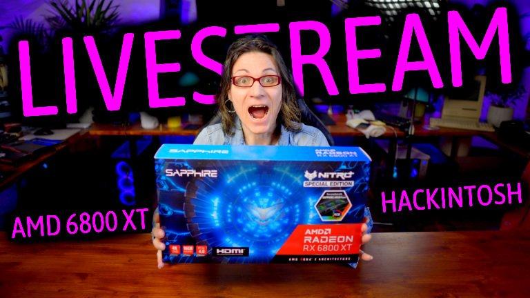 AMD Radeon RX 6800 XT in HACKINTOSH ***LIVESTREAM***