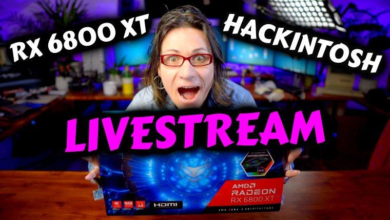 AMD RX 6800XT in HACKINTOSH *LIVESTREAM*